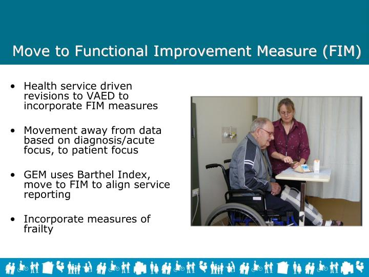 Move to Functional Improvement Measure (FIM)
