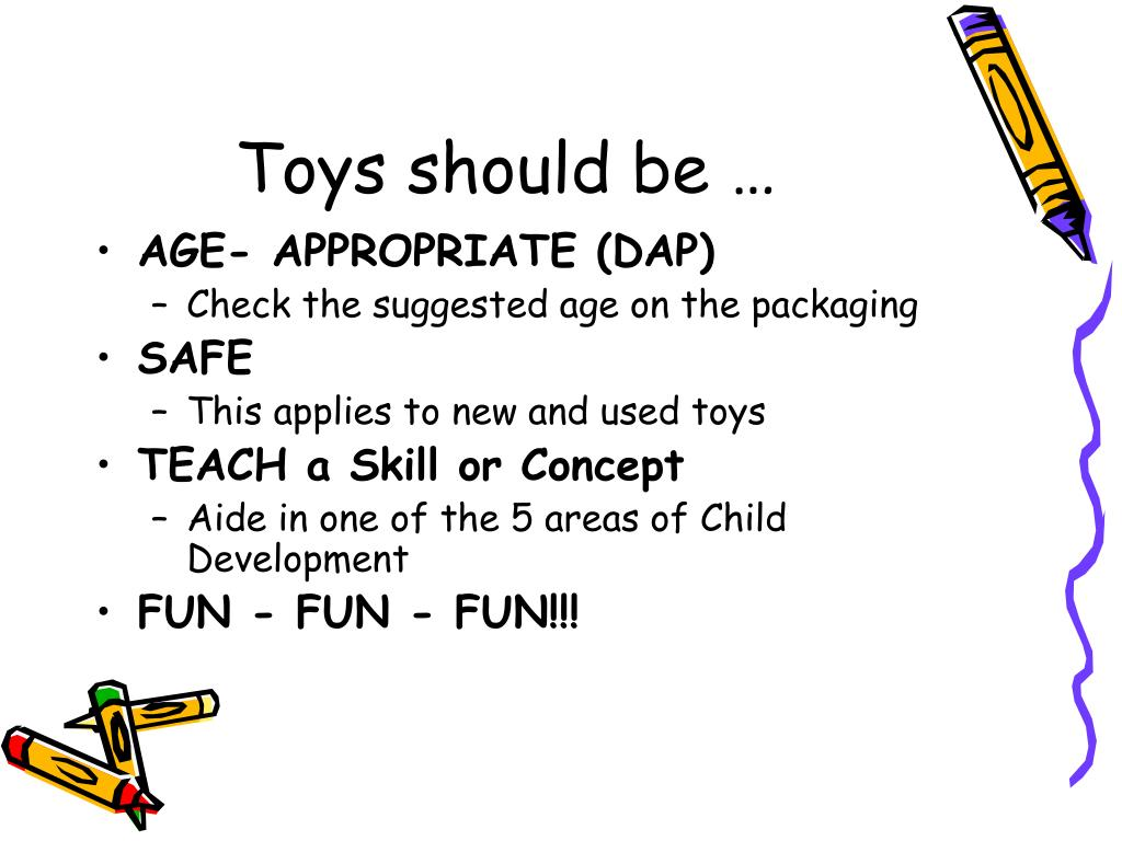 Toys should be …