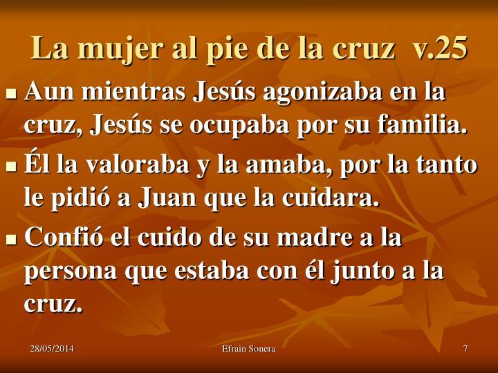 La mujer al pie de la cruz  v.25