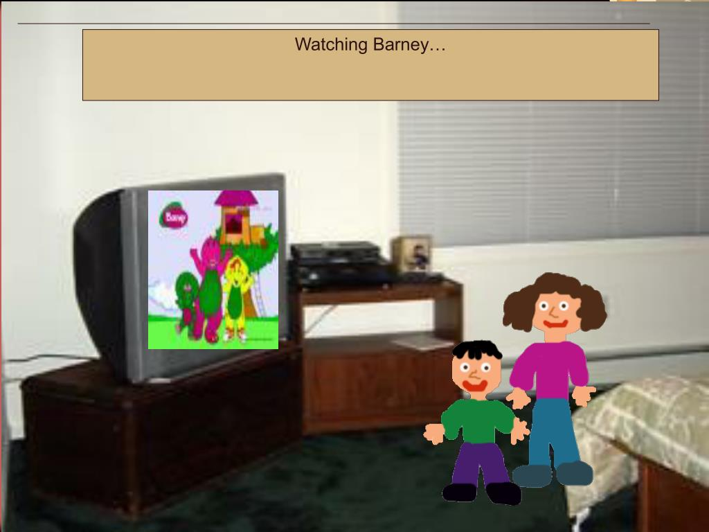 Watching Barney…