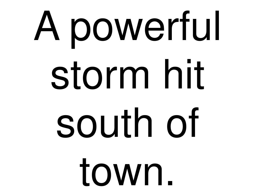 A powerful storm hit south of town.