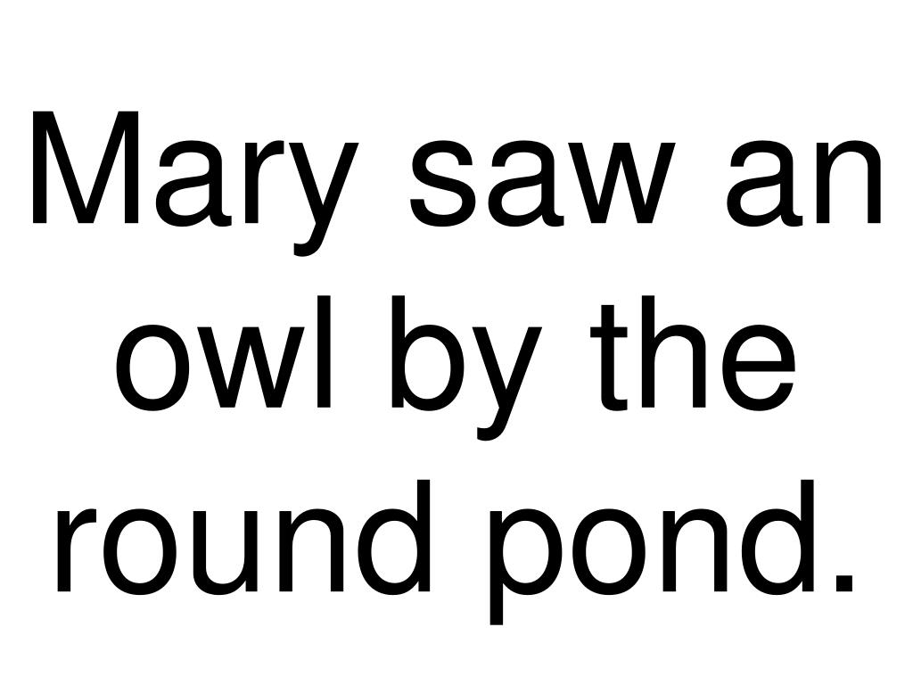 Mary saw an owl by the round pond.