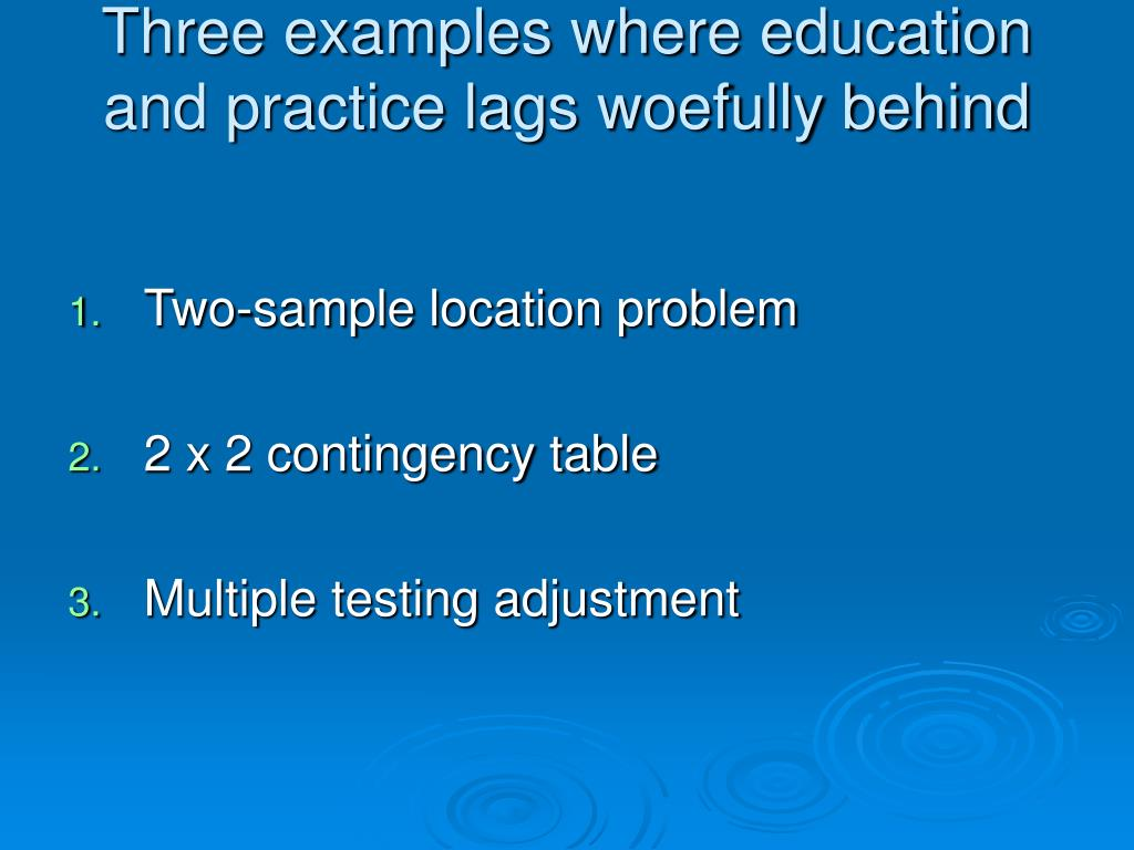 Three examples where education and practice lags woefully behind