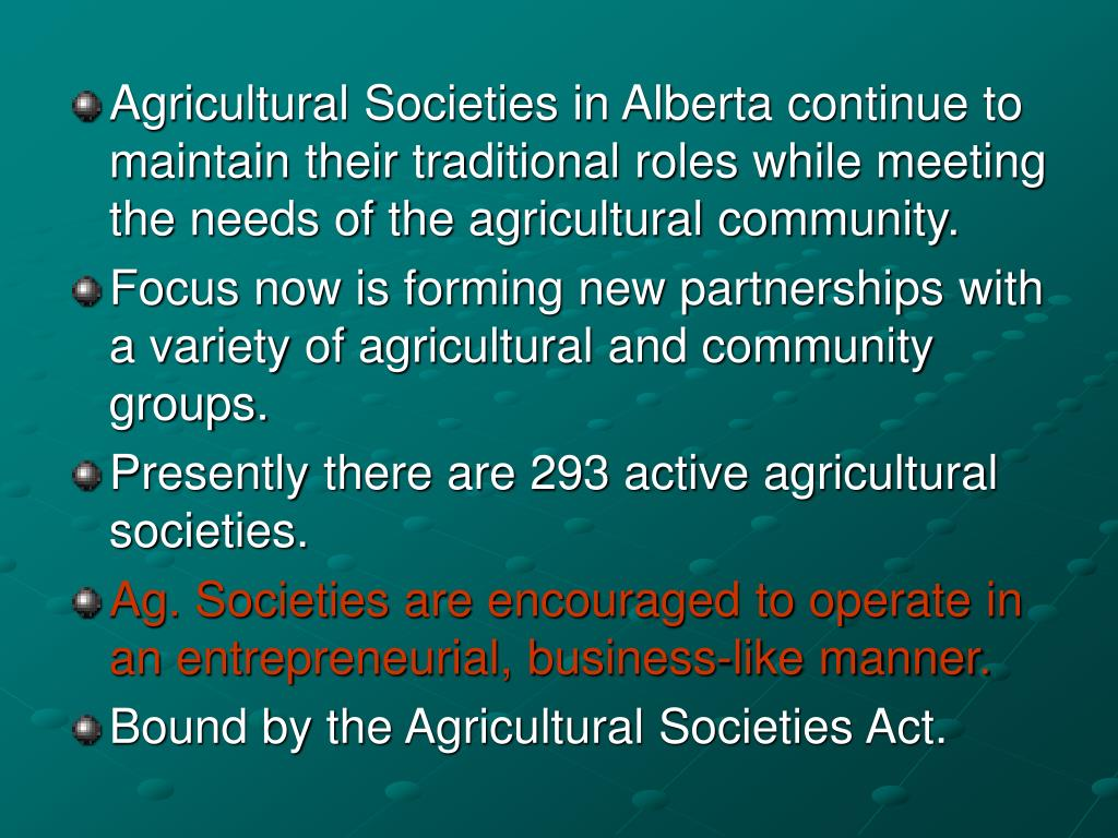 Agricultural Societies in Alberta continue to maintain their traditional roles while meeting the needs of the agricultural community.