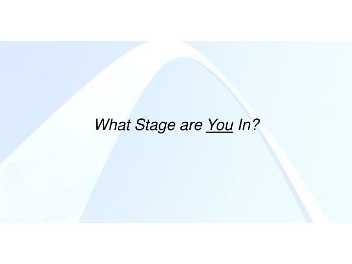 What Stage are