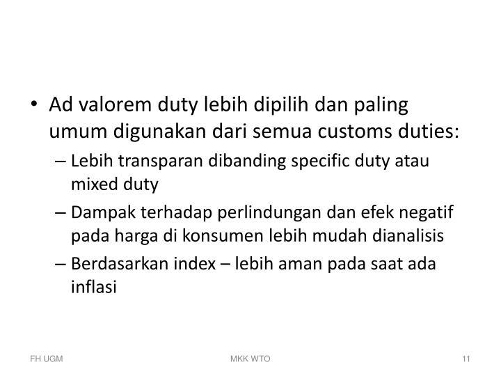Ad valorem duty lebih dipilih dan paling umum digunakan dari semua customs duties: