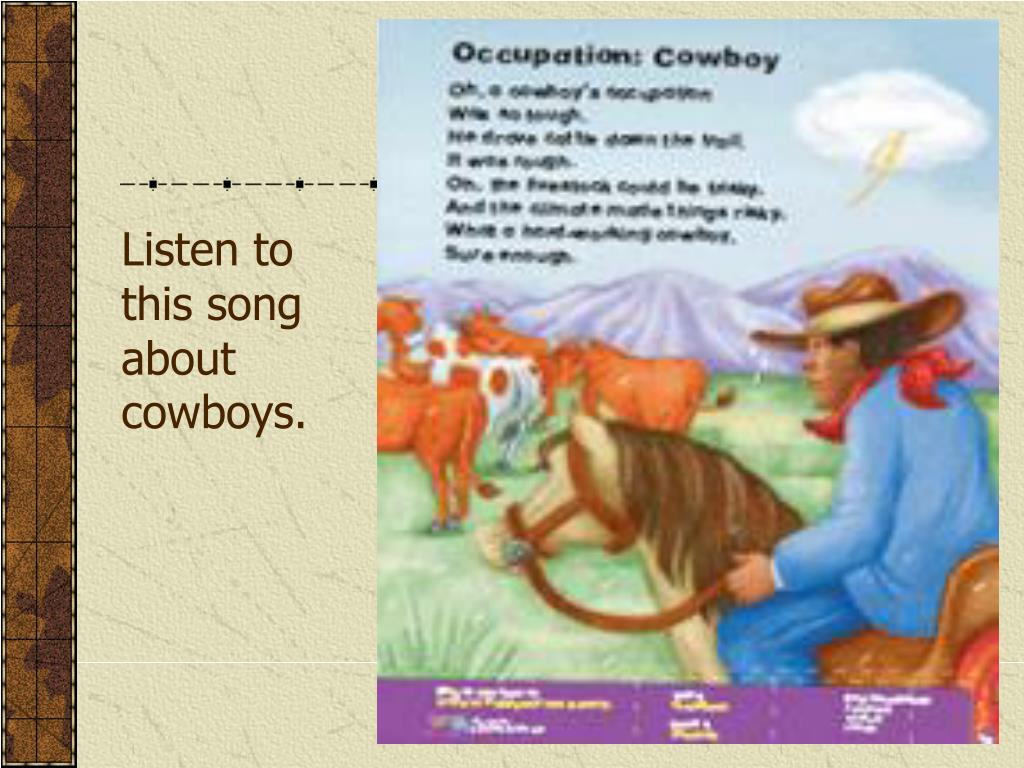 Listen to this song about cowboys.