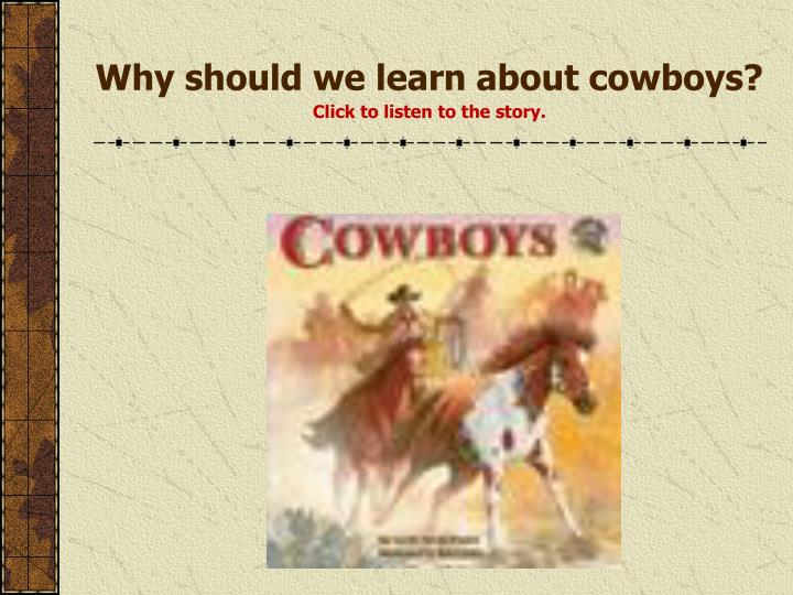 Why should we learn about cowboys click to listen to the story