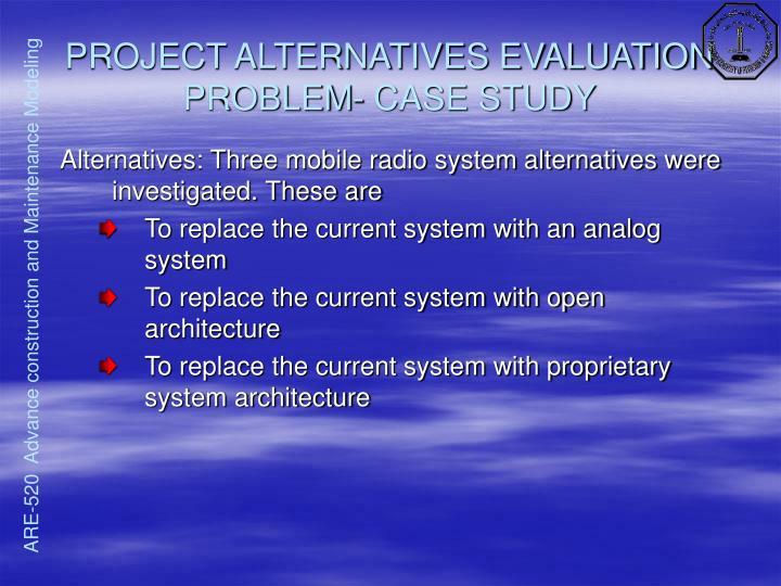 PROJECT ALTERNATIVES EVALUATION PROBLEM- CASE STUDY