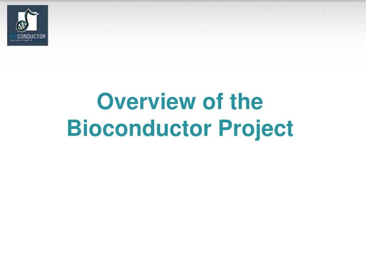 Overview of the Bioconductor Project