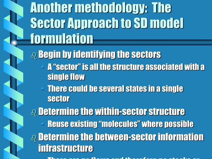Another methodology:  The Sector Approach to SD model formulation