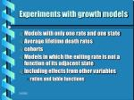 experiments with growth models