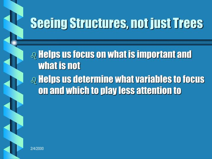 Seeing Structures, not just Trees