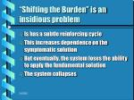 shifting the burden is an insidious problem