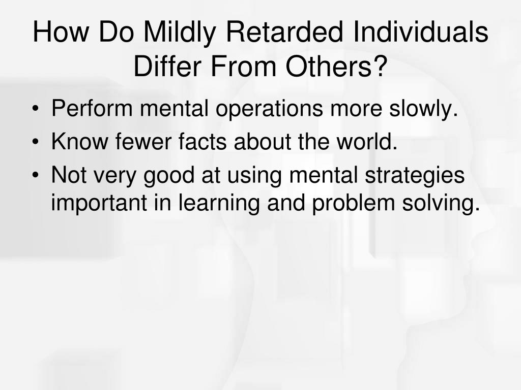 How Do Mildly Retarded Individuals Differ From Others?