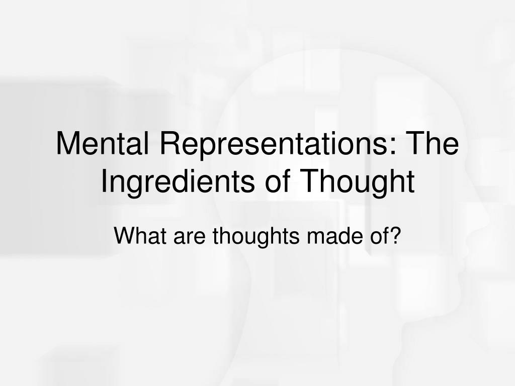 Mental Representations: The Ingredients of Thought