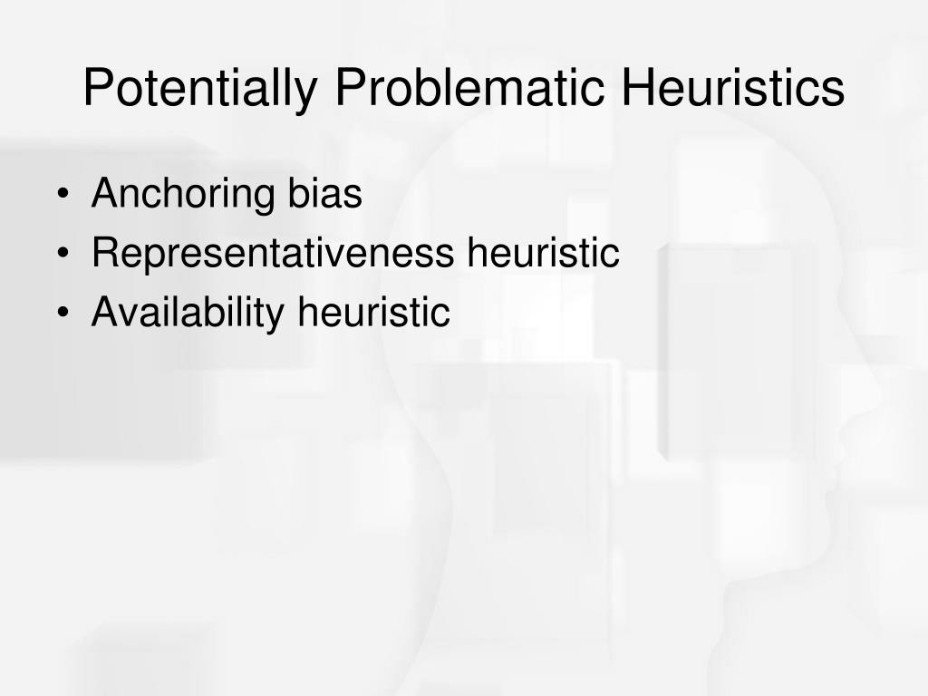 Potentially Problematic Heuristics