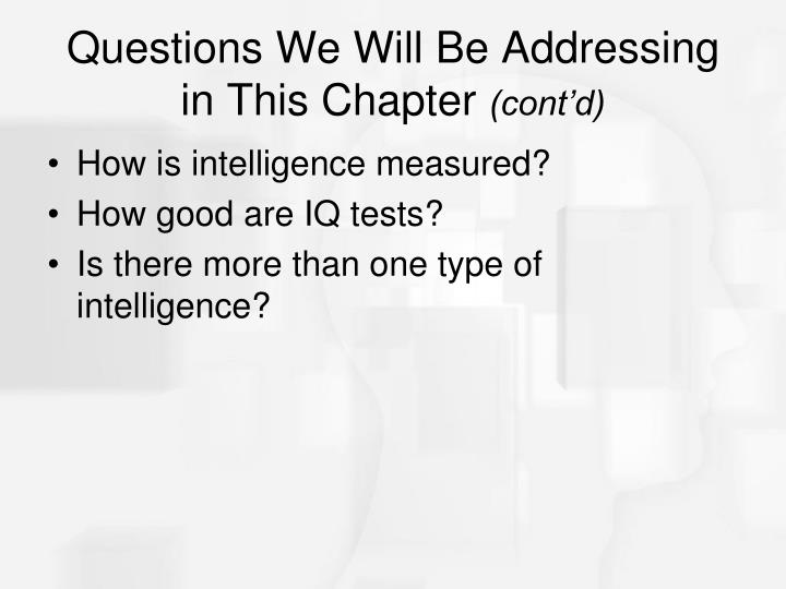 Questions we will be addressing in this chapter cont d