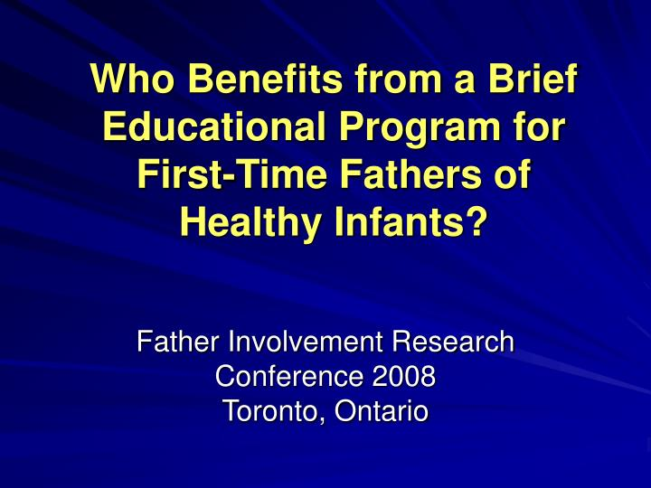 Who benefits from a brief educational program for first time fathers of healthy infants