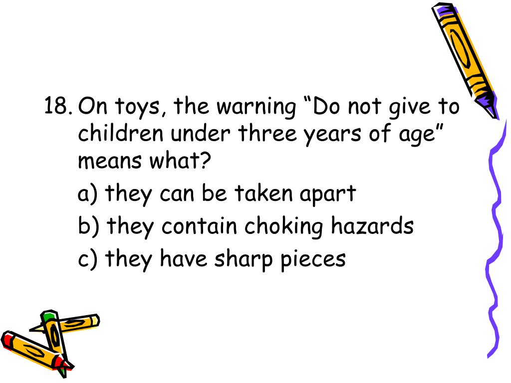 "On toys, the warning ""Do not give to children under three years of age"" means what?"