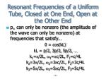 resonant frequencies of a uniform tube closed at one end open at the other end