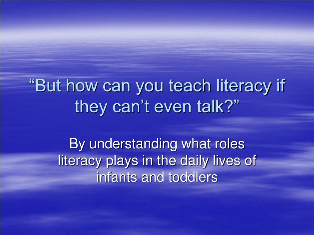 """But how can you teach literacy if they can't even talk?"""