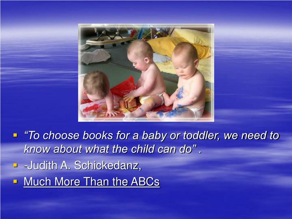 """To choose books for a baby or toddler, we need to know about what the child can do"" ."