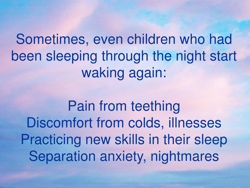 Sometimes, even children who had been sleeping through the night start waking again: