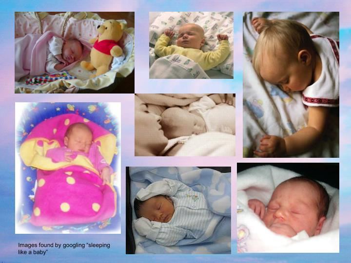 "Images found by googling ""sleeping like a baby"""