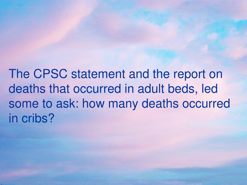 The CPSC statement and the report on deaths that occurred in adult beds, led some to ask: how many deaths occurred in cribs?