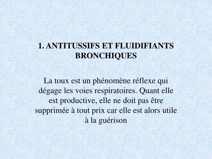 1. ANTITUSSIFS ET FLUIDIFIANTS BRONCHIQUES