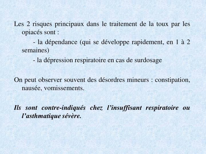 Les 2 risques principaux dans le traitement de la toux par les opiacés sont: