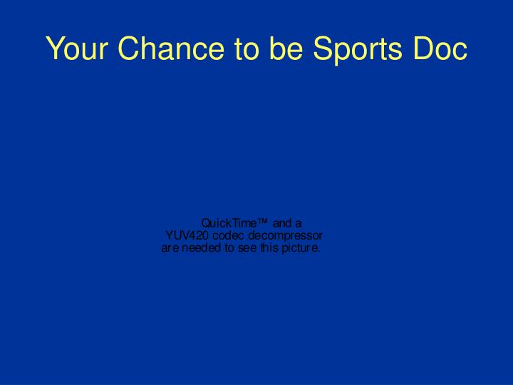 Your Chance to be Sports Doc