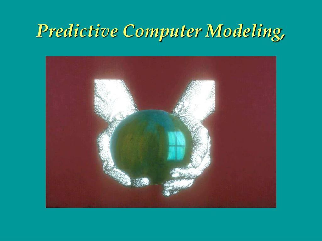 Predictive Computer Modeling,