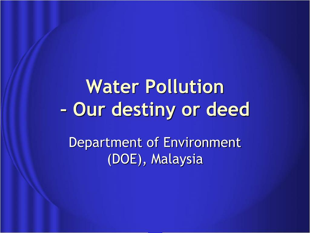 Water Pollution                         – Our destiny or deed