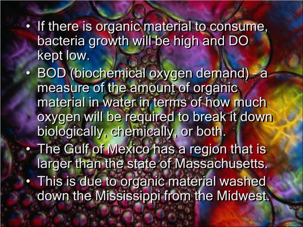 If there is organic material to consume, bacteria growth will be high and DO kept low.