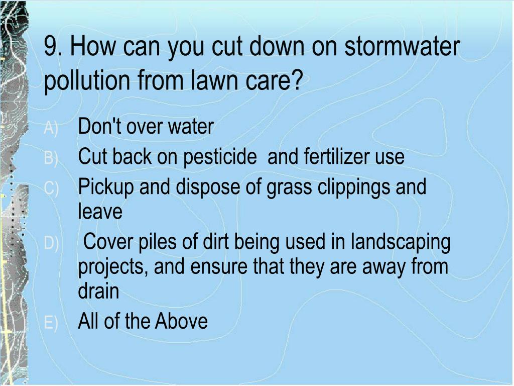 9. How can you cut down on stormwater pollution from lawn care?