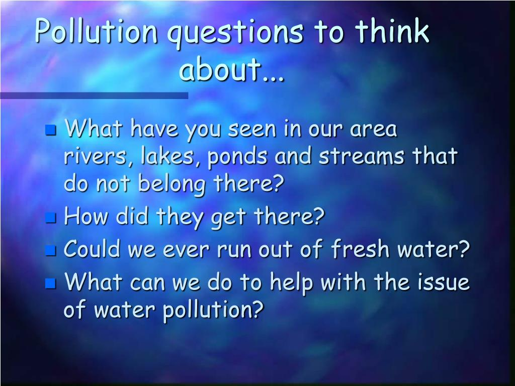 Pollution questions to think about...