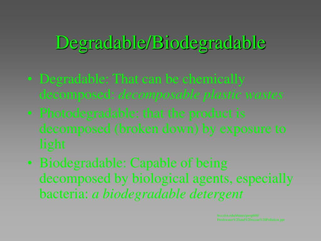 Degradable/Biodegradable