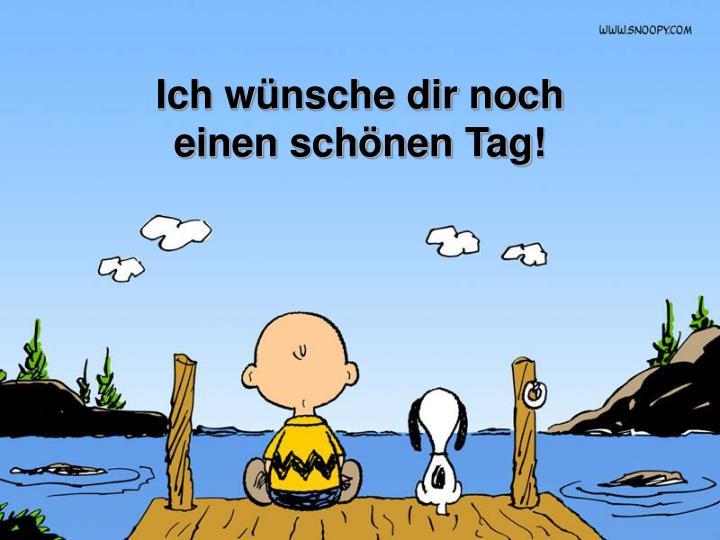 Ich wünsche dir noch                          einen schönen Tag!