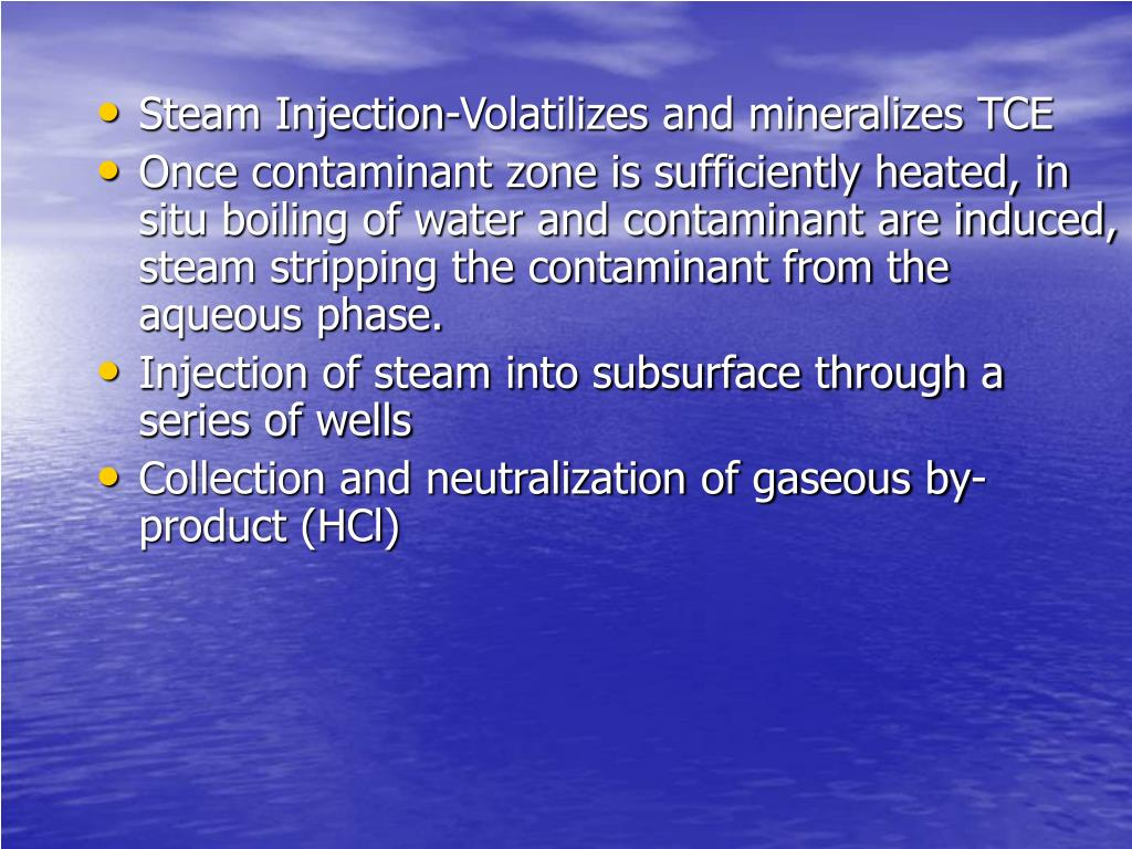 Steam Injection-Volatilizes and mineralizes TCE
