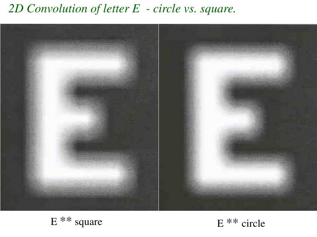 2D Convolution of letter E  - circle vs. square.