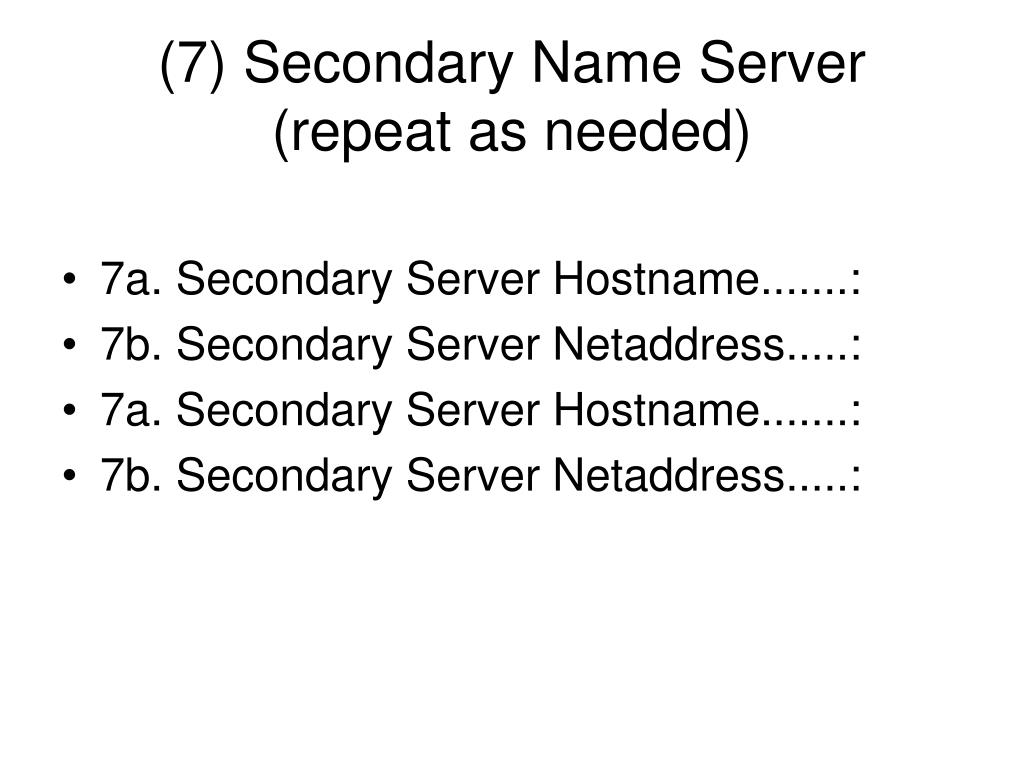 (7) Secondary Name Server (repeat as needed)