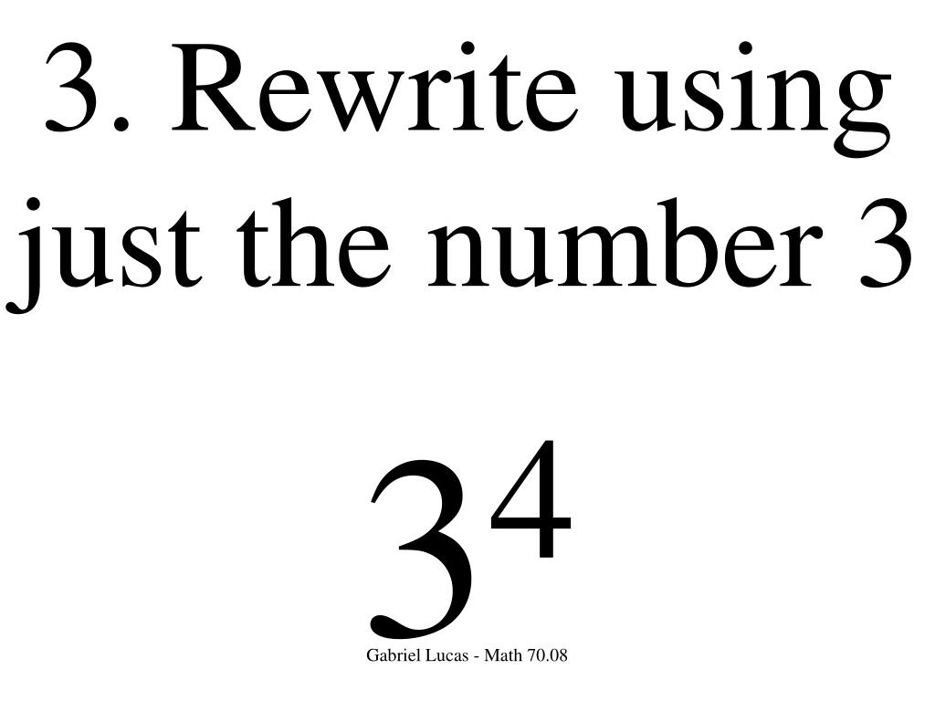 3. Rewrite using just the number 3