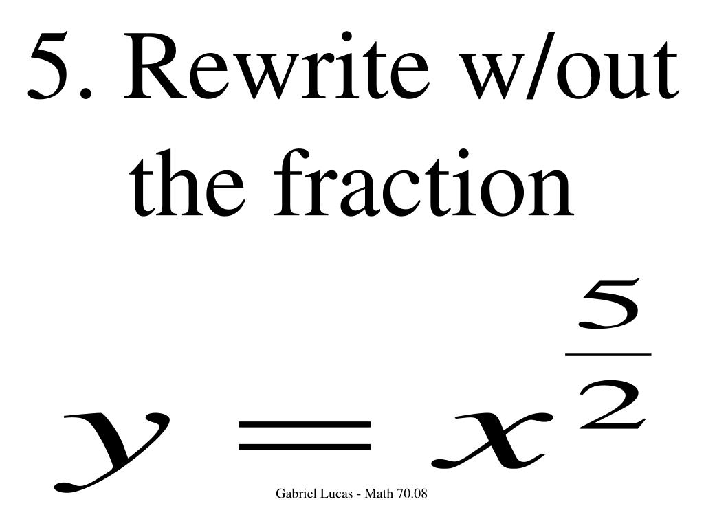 5. Rewrite w/out the fraction