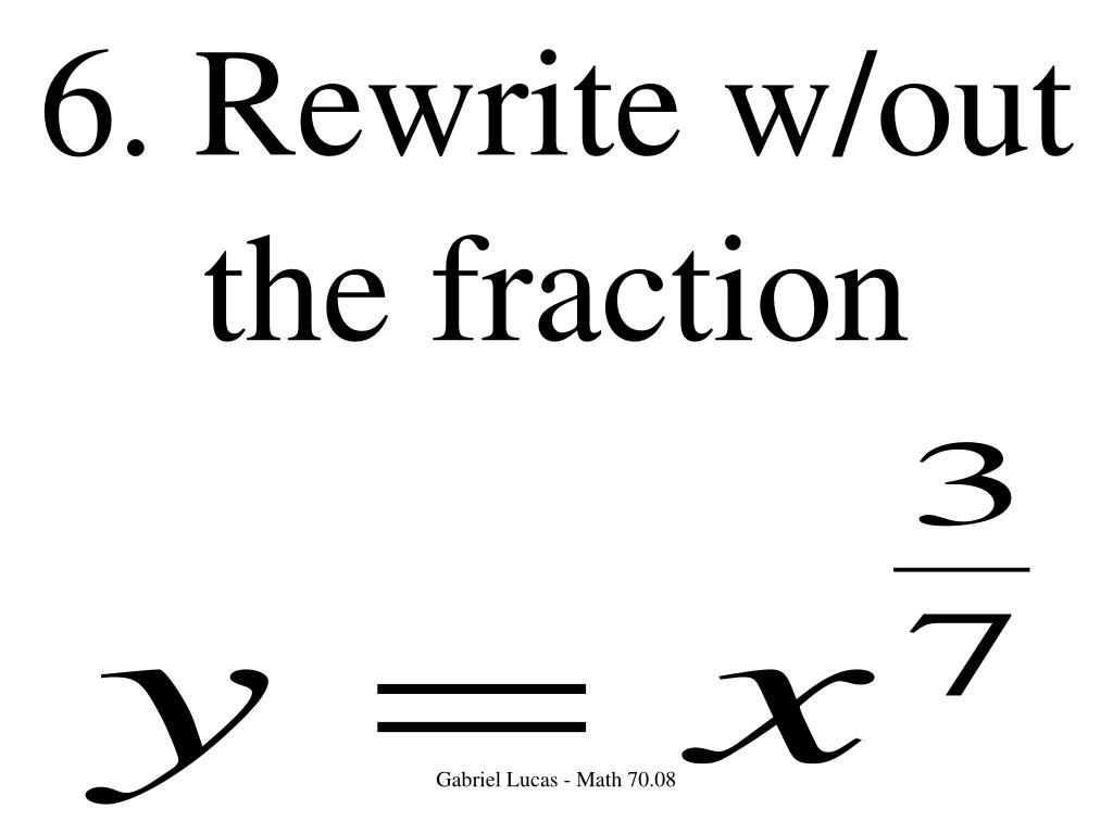 6. Rewrite w/out the fraction