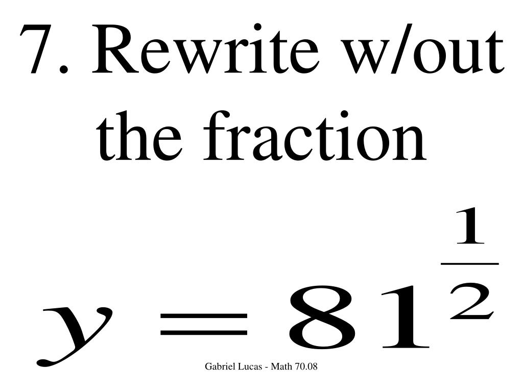7. Rewrite w/out the fraction