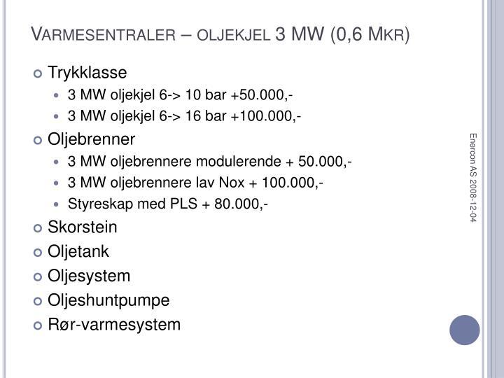 Varmesentraler – oljekjel 3 MW (0,6 Mkr)