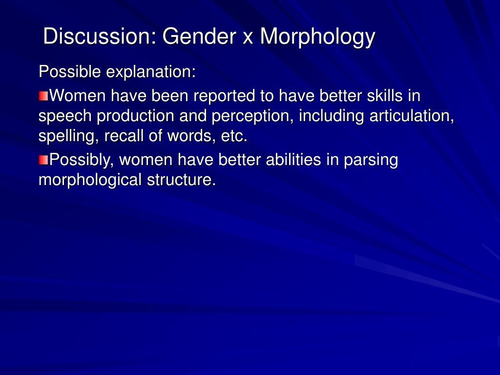 Discussion: Gender x Morphology