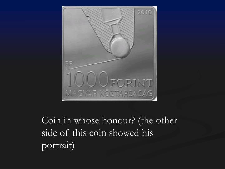 Coin in whose honour? (the other side of this coin showed his portrait)